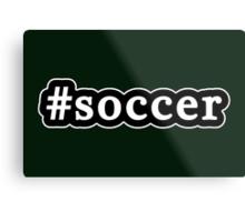 Soccer - Hashtag - Black & White Metal Print