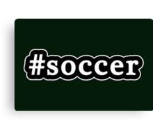 Soccer - Hashtag - Black & White Canvas Print