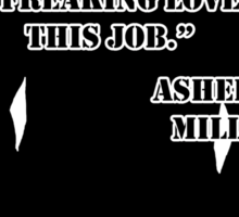 I freaking love this job - Asher Millstone Sticker