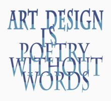 Art Design Is Poetry Without Words [Pllow & Tote Bag] Kids Clothes