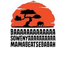 BAAAAAAAAAAAAA SOWENYAAAAAAAAAA MAMABEATSEBABAH T Shirt Photographic Print