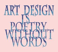 Art Design Is Poetry Without Words #1 Kids Clothes