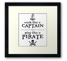 Work Like a Captain, Play Like a Pirate Framed Print