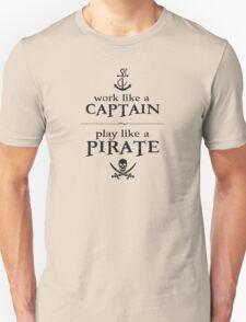 Work Like a Captain, Play Like a Pirate Unisex T-Shirt