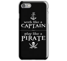 Work Like a Captain, Play Like a Pirate iPhone Case/Skin