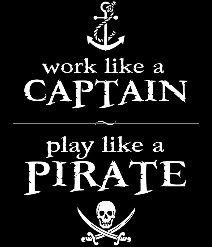 quot work like a captain play like a pirate quot prints by