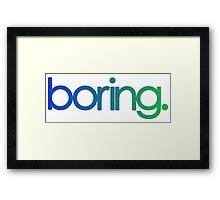 boring. Framed Print