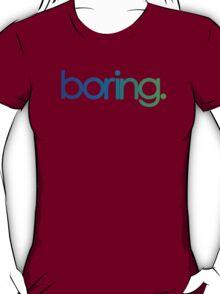 boring. T-Shirt