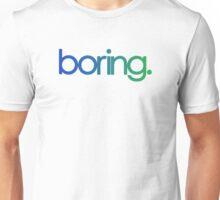 boring. Unisex T-Shirt