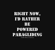 Right Now, I'd Rather Be Powered Paragliding - White Text Unisex T-Shirt
