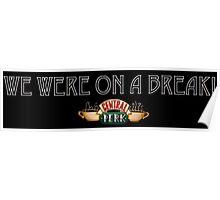 We Were on a Break - Friends  Poster