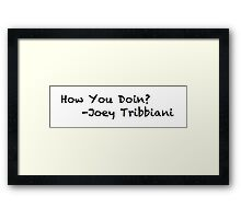 How You Doin? Friends Quote Framed Print