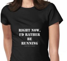 Right Now, I'd Rather Be Running - White Text Womens Fitted T-Shirt