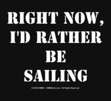 Right Now, I'd Rather Be Sailing - White Text by cmmei