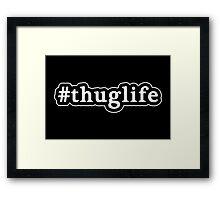 Thug Life - Hashtag - Black & White Framed Print