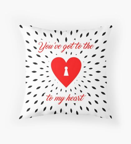 you've got to the key to my heart... Throw Pillow