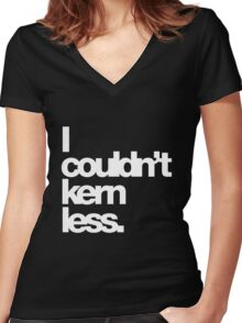 I couldn't kern less. Women's Fitted V-Neck T-Shirt
