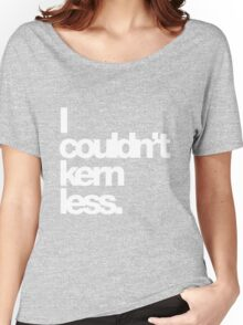 I couldn't kern less. Women's Relaxed Fit T-Shirt