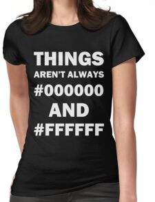 Things Aren't Always Black And White Womens Fitted T-Shirt