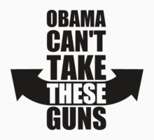 Barack Obama Can't Take These Guns by TheShirtYurt