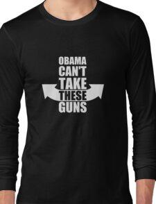 Barack Obama Can't Take These Guns Long Sleeve T-Shirt