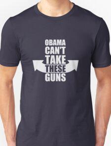 Barack Obama Can't Take These Guns Unisex T-Shirt