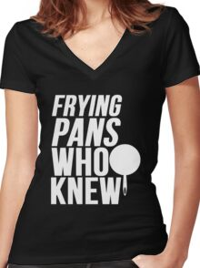 Frying Pans Who Knew Women's Fitted V-Neck T-Shirt