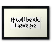 it will be ok. I have pie. Framed Print