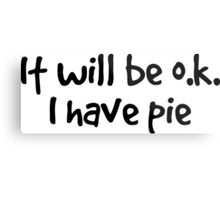 it will be ok. I have pie. Metal Print