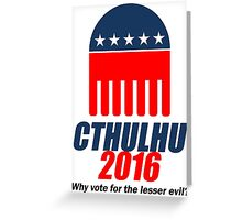 Cthulhu 2016 - why vote for the LESSER evil? Greeting Card