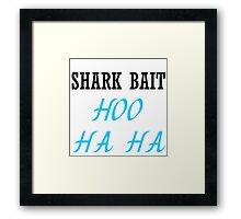 SHARK BAIT HOO HA HA Framed Print