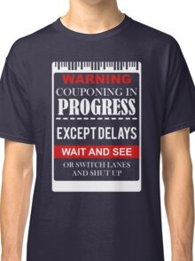 WARNING COUPONING PROGRESS EXCEPTDELAYS Classic T-Shirt