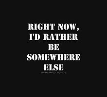 Right Now, I'd Rather Be Somewhere Else - White Text Womens Fitted T-Shirt