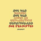 She Persisted by galetea