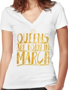 Queens are born in march  Women's Fitted V-Neck T-Shirt