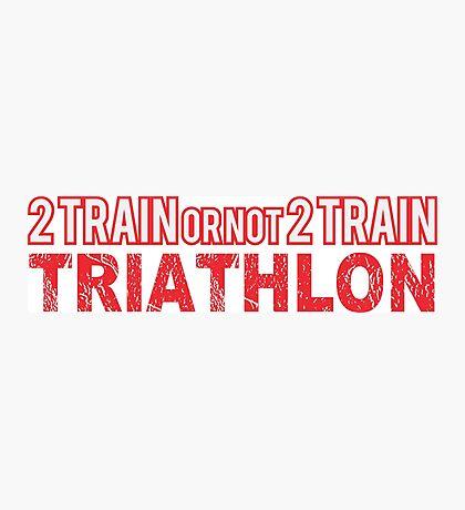 2 TRAIN or not 2 TRAIN TRIATHLON Photographic Print