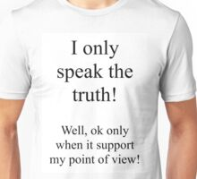 I only speak the truth! Well, only when it supports my point of view. Unisex T-Shirt