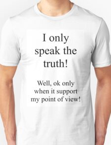 I only speak the truth! Well, only when it supports my point of view. T-Shirt