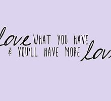 Love what you have by peerrrrii