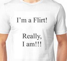 I'm really a Flirt, Really I am! Unisex T-Shirt