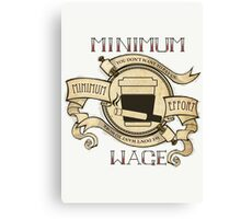Minimum Wage, Minimum Effort Canvas Print