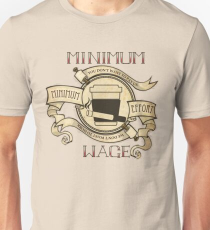 Minimum Wage, Minimum Effort Unisex T-Shirt
