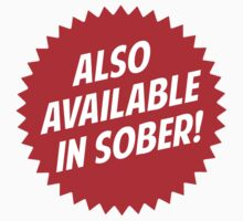 Also Available In Sober by TheShirtYurt