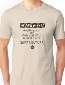 Caution Anything You Say Will Remind Me Of Supernatural Unisex T-Shirt