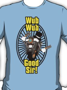 Wub, Wub, Good Sir! T-Shirt