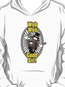 Wub, Wub, Good Sir! T-Shirt