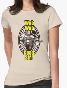 Wub, Wub, Good Sir! Womens T-Shirt