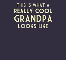 This is What a Really Cool Grandpa Looks Like Unisex T-Shirt