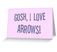 Gosh, I love arrows! Greeting Card