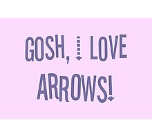Gosh, I love arrows! Photographic Print